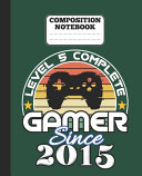 Composition Notebook   Level 5 Complete Gamer Since 2015