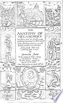 The Anatomy of Melancholy  what it Is  with All the Kinds  Causes  Symptoms  Prognostickes    Severall Cures of it
