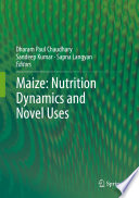 Maize  Nutrition Dynamics and Novel Uses
