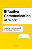 Effective Communication at Work  Speaking and Writing Well in the Modern Workplace Book