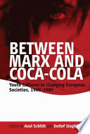 """""""Between Marx and Coca-Cola: Youth Cultures in Changing European Societies, 1960-1980"""" by Axel Schildt, Detlef Siegfried"""