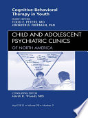 Cognitive Behavioral Therapy, An Issue of Child and Adolescent Psychiatric Clinics of North America - E-Book