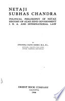 Netaji Subhas Chandra: political philosophy of Netaji, history of Azad Hind government, I. N. A. and International law
