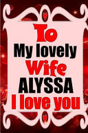To My Lovely Wife ALYSSA I Love You