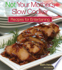Not Your Mother s Slow Cooker Recipes for Entertaining