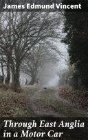 Through East Anglia in a Motor Car [Pdf/ePub] eBook