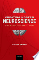 Creating Modern Neuroscience: The Revolutionary 1950s