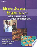 """Medical Assisting: Essentials of Administrative and Clinical Competencies"" by Lucille Keir, Barbara A. Wise, Connie Krebs"