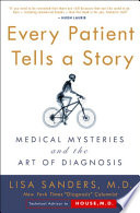 """""""Every Patient Tells a Story: Medical Mysteries and the Art of Diagnosis"""" by Lisa Sanders"""