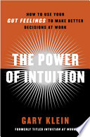 """The Power of Intuition: How to Use Your Gut Feelings to Make Better Decisions at Work"" by Gary Klein"