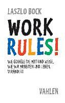 Work Rules!: Wie Google die Art und Weise, wie wir leben und ...
