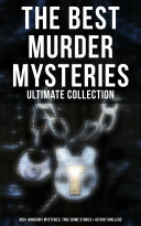 The Best Murder Mysteries Ultimate Collection 800 Whodunit Mysteries True Crime Stories Action Thrillers