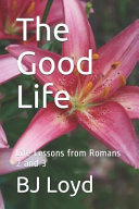 The Good Life Life Lessons From Romans 2 And 3