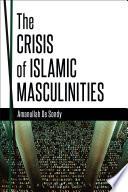 The Crisis of Islamic Masculinities