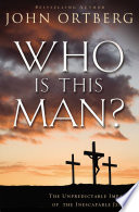 """Who Is This Man?: The Unpredictable Impact of the Inescapable Jesus"" by John Ortberg"