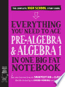 Everything You Need to Ace Pre Algebra and Algebra I in One Big Fat Notebook