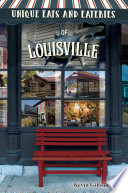 """Unique Eats and Eateries of Louisville"" by Kevin Gibson"