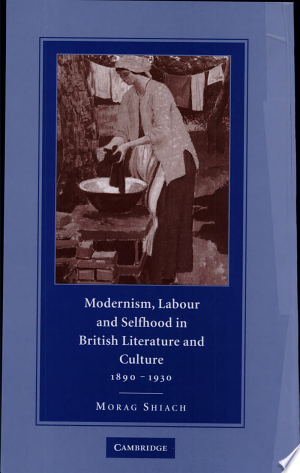 Modernism, Labour and Selfhood in British Literature and Culture, 1890-1930 Free eBooks - Free Pdf Epub Online