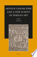 Arthur Upham Pope and A New Survey of Persian Art