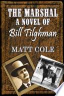 The Marshal  A Novel Of Bill Tilghman