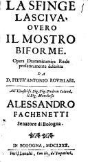La Sfinge lasciua, ouero Il mostro biforme. Opera drammicomica reale prosaticamente descritta da D. Pietr'Antonio Rouislari. All'illustriss. ... marchese Alessandro Fachenetti ..