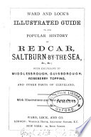 Ward and Lock's Illustrated Guide To, and Popular History of Redcar, Saltburn-by-the-Sea, Etc., Etc