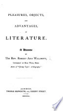 Pleasures Objects And Advantages Of Literature A Discourse By R A W