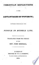 Christian Reflections On The Advantages Of Poverty Intended Principally For People In Humble Life Translated From The French By The Rev John Birdsall