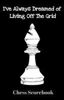 I ve Always Dreamed of Living Off the Grid  Chess Scorebook