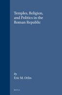Temples  Religion  and Politics in the Roman Republic
