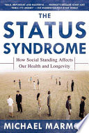 """The Status Syndrome: How Social Standing Affects Our Health and Longevity"" by Michael Marmot"