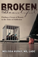 Pdf Broken Beautiful - Finding a Crown of Beauty in the Ashes of Addiction