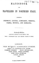 Handbook for Travellers in Northern Italy     Eleventh edition  of the work originally written by Sir Francis Palgrave   carefully revised to the present time  etc   The editor s preface signed  J  B  P   i e  Joseph B  Pentland