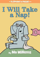 I Will Take A Nap   An Elephant and Piggie Book