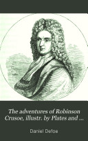 The adventures of Robinson Crusoe  illustr  by Plates and woodcuts designed by T H  Nicholson  engr  by C W  Sheeres