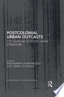 Postcolonial Urban Outcasts  : City Margins in South Asian Literature