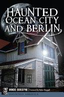 Haunted Ocean City and Berlin