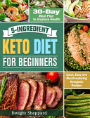 5 Ingredient Keto Diet for Beginners  Quick  Easy and Mouth watering Ketogenic Recipes with 30 Day Meal Plan to Improve Health Book PDF