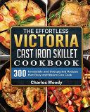 The Effortless Victoria Cast Iron Skillet Cookbook