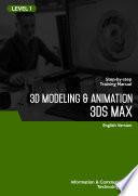 3D Modeling, Animation & Rendering 3DS MAX  : Step-by-step Training Manual