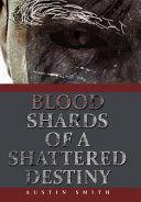 Blood Shards of a Shattered Destiny