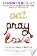 """""""Eat, Pray, Love: One Woman's Search for Everything"""" by Elizabeth Gilbert"""
