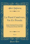 Le Pass' Chr'tien, Vie Et Pens'e, Vol. 6: Poque Occidentale; Histoire de L'Glise Du XIE Au Xviiie Si'cle; Le Christianisme Et L'Organisation F'Odale,