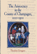 The Aristocracy in the County of Champagne  1100 1300