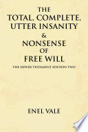 The Total  Complete  Utter Insanity   Nonsense of Free Will