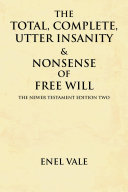 The Total, Complete, Utter Insanity & Nonsense of Free Will [Pdf/ePub] eBook