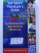 The Savvy Traveler s Guide to Homeopathy and Natural Medicine