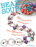 Bead Soup: 32 Projects Show What Happens When 26 Beaders ...