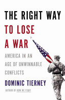 The right way to lose a war : America in an age of unwinnable conflicts / Dominic Tierney.