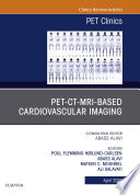 PET CT MRI based Cardiovascular Imaging  An Issue of PET Clinics  E Book